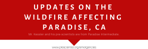 """Banner with red background, and white text reading """"Updates on the wildfire affecting Paradise, CA. Mr. Kessler and his pre-scientists are from Paradise Intermediate. www.prescientist.org/emergencies."""""""